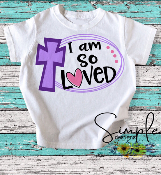 I am So Loved Easter T-shirt, Easter Apparel, He is Risen, Resurrection