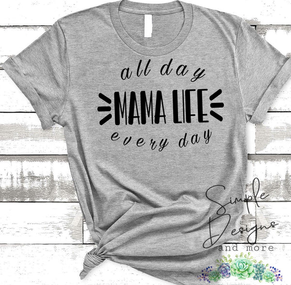 Every Day All Day Mama Life T-shirt, Custom Tees, Tank Tops