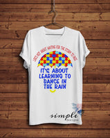 Learning to Dance in the Rain Autism Awareness T-shirt, Austism Life Shirt