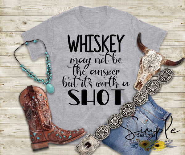 Whiskey May Not Be the Answer T-shirt, Custom Tees, Tank Tops