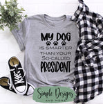 My Dog is Smarter Than Your So-Called President T-shirt, Custom Tees, Tank Tops