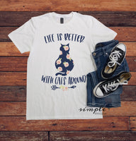 Life is Better With Cats Around Graphic T-shirt, Cat Mom Shirt, Cat Tee