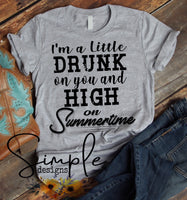I'm a Little Drunk on You And High On Summertime T-shirt, Custom Tees, Tank Tops