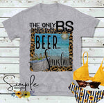 The Only BS I Need is Beer and Sunshine T-shirt, Summer Tees, Funny Shirts, Beach, Sand, Custom