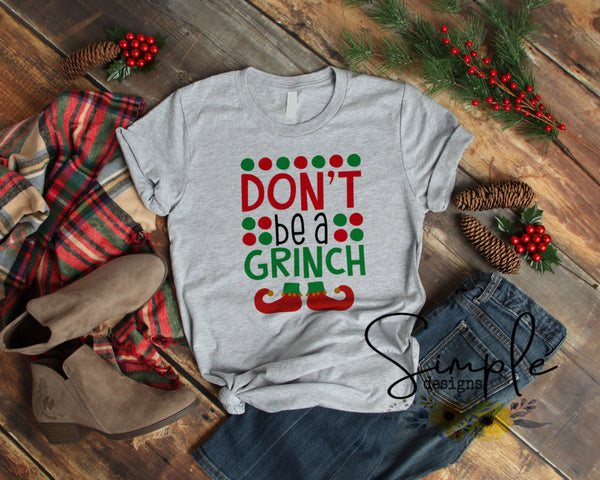 Don't Be a Grinch Christmas T-shirt, Long Sleeve Tees, Raglans