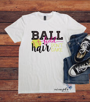 Ball Hair Don't Care Ballgame T-shirt, Softball Tee, Baseball Player