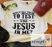 Why Y'all Test the Jesus in Me T-shirt, Inspirational