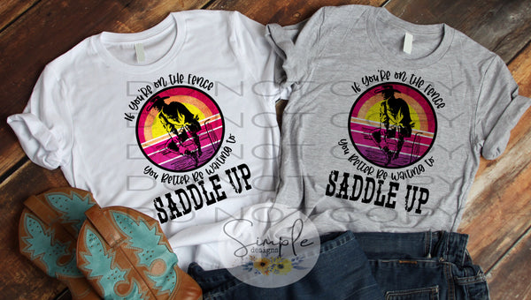 If You're On the Fence You Better Be Waiting to Saddle Up T-shirt, Custom Tees, Tank Tops