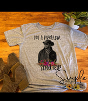 Gotta Problem Call RIP T-shirt, Yellowstone T-shirt