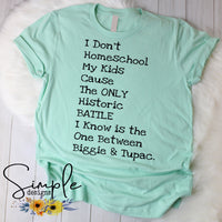 I Don't Homeschool My Kids Cause the Only Historic Battle I Know is the some Biggie and Tupac Shirt