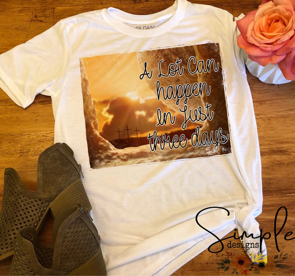 A Lot Can Happen in Just Three Days Easter T-shirt, Easter Apparel, He is Risen, Resurrection