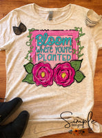 Bloom Where You Are Planted T-Shirt, Colorful, Hand Dream Custom Shirt, Spring Flowers