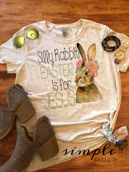 Silly Rabbit Easter is for Jesus Easter T-shirt, Easter Apparel, He is Risen, Resurrection