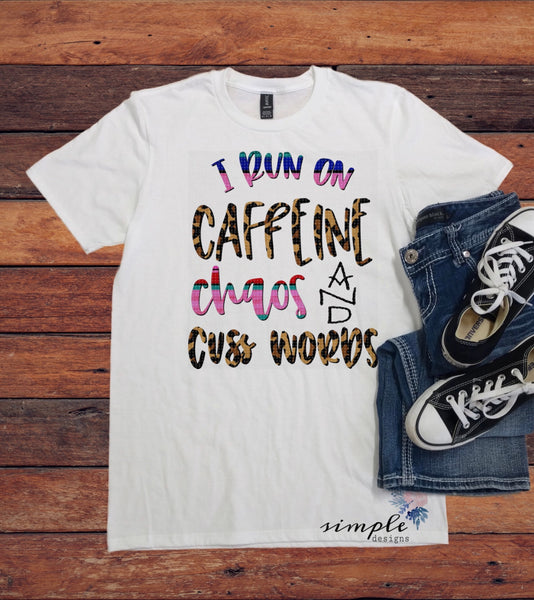 I Run On Caffeine, Chaos and Cuss Words T-shirt