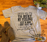 Before You Try to Hurt My Feelings T-shirt, Custom Tees, Tank Tops
