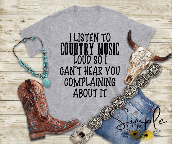 I Listen to Country Music Loud So I Can't Hear You Complaining About It T-shirt, Graphic Tees, Custom Raglans