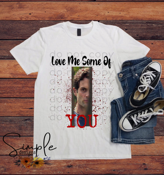 Love Me Some You T-shirt, YOU Netflix, TV Shows, Entertainment, Custom Tees