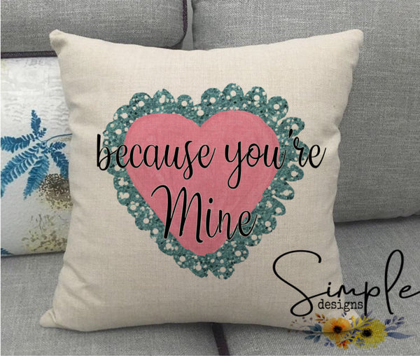 Because You're Mine Valentine's Day Pillow Sham, Decorative Pillow Cases, Throw Pillow