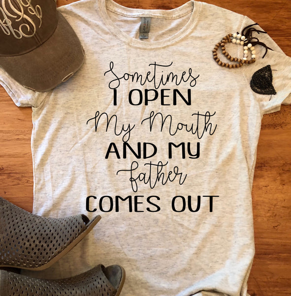 Sometimes I Open My Mouth and My Father Comes Out T-shirt, Custom Tees, Tank Tops