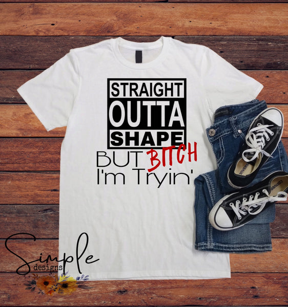 Straight Outta Shape Humor T-shirt, Working Out, Fitness, Diet, Motivation
