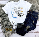 Coffee Scrubs and Rubber Gloves Nurse T-shirt, Occupational, #workflow, Job Shirts