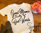 Good Moms Say Bad Words T-shirt, Mama Tee, Mom Life Shirt