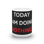 Today Nothing Mug
