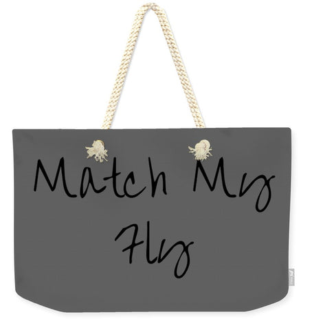 Match My Fly  -Grey/Black Weekender Tote Bag