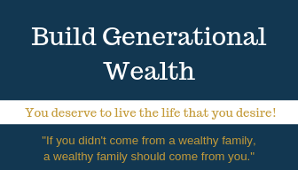 Build Generational Wealth - You deserve to live the life that you desire
