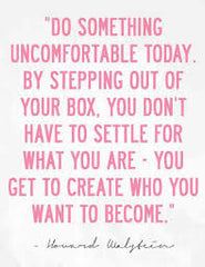 do something uncomfortable today quote