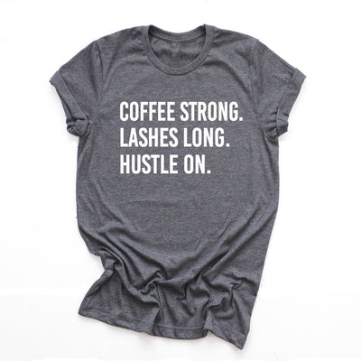 Coffee Strong Lashes Long Hustle On Womens T Shirt