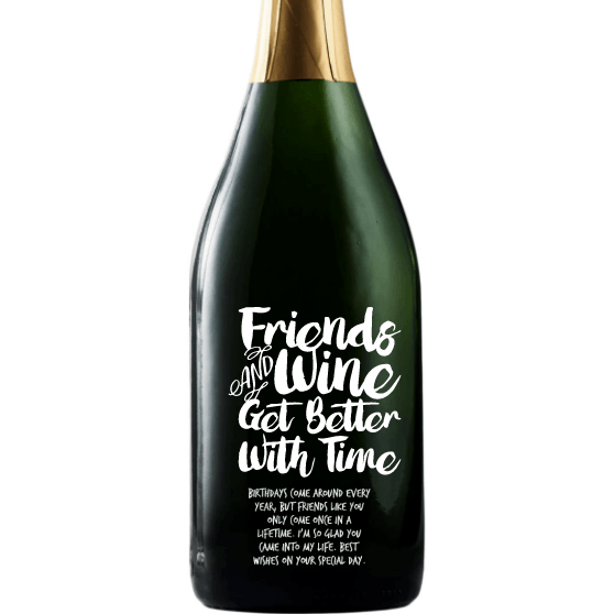 Friends and Wine Get Better With Time custom etched champagne bottle birthday gift for friend by Etching Expressions