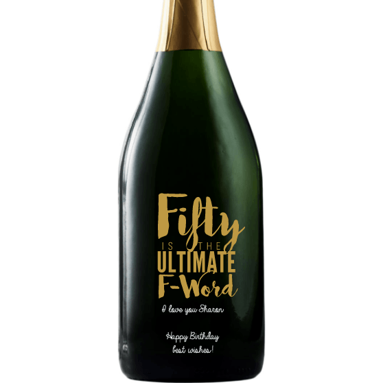 Fifty is the Ultimate F-Word personalized champagne bottle by Etching Expressions