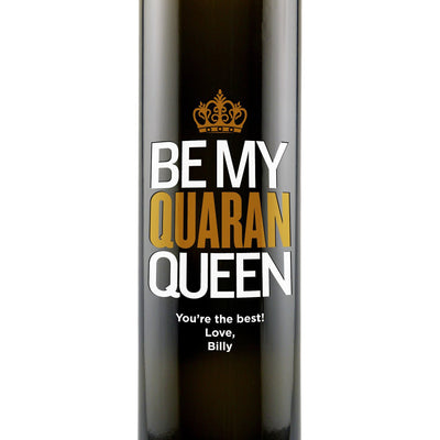 """Be My Quaran-queen"" custom engraved olive oil bottle zoomed view by Etching Expressions"