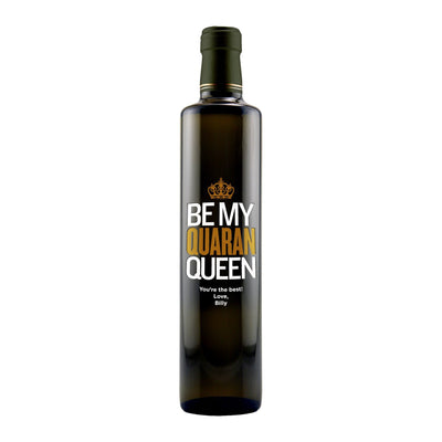 """Be My Quaran-queen"" custom engraved olive oil bottle by Etching Expressions"