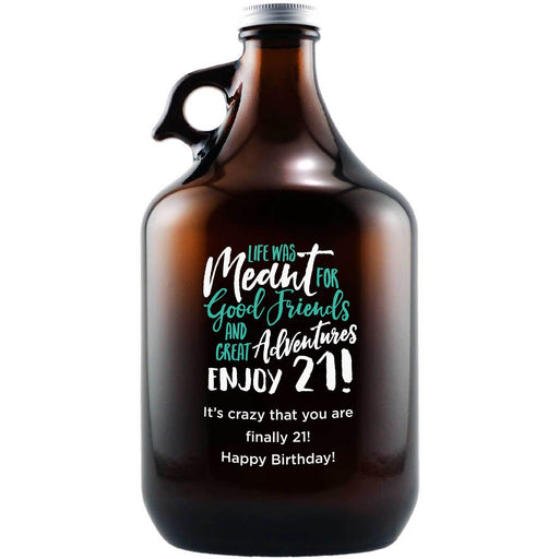 Life Was Meant for Good Friends and Great Adventures Enjoy 21! 21st birthday gift beer growler by Etching Expressions