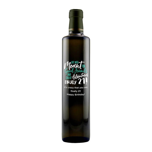 Life Was Meant for Good Friends and Great Adventures Enjoy 21! 21st birthday gift olive oil bottle by Etching Expressions
