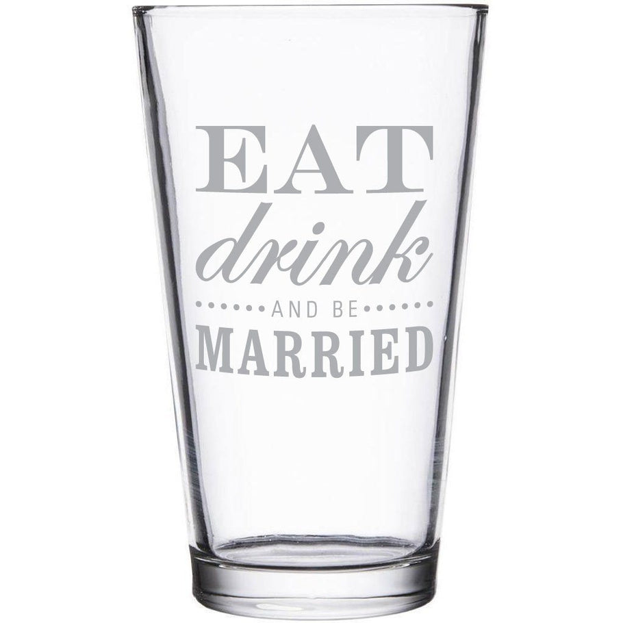 Beer Pint Glass - Eat Drink and Be Married