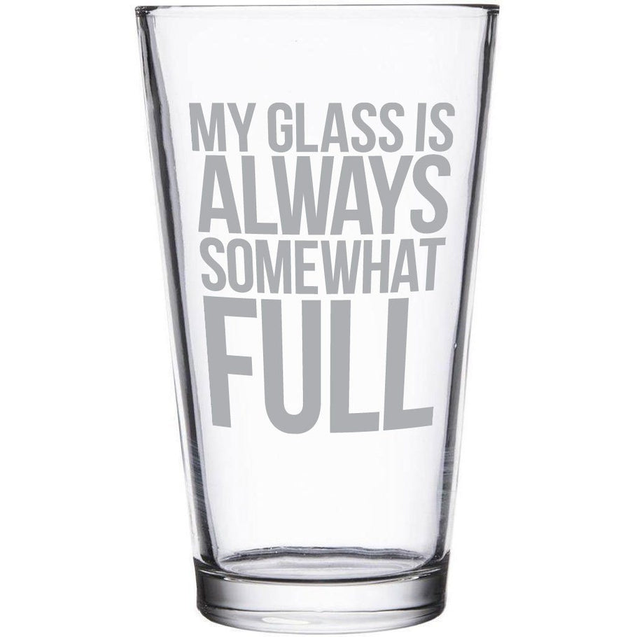 Beer Pint Glass - Glass Always Somewhat Full