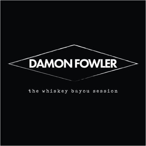 CD Damon Fowler - The Whiskey Bayou Session
