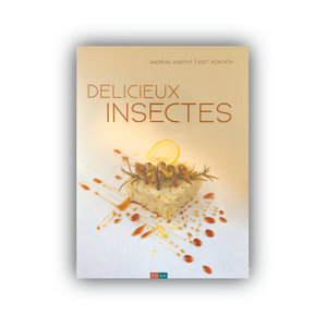 Cookbook Delicious Insects | By Andreas Knecht and Edit Horvath