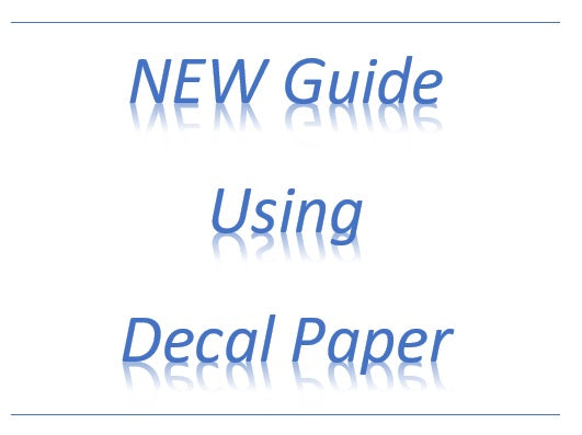 Guide to using water slide decal paper | Inkjet or Laser | Clear or White