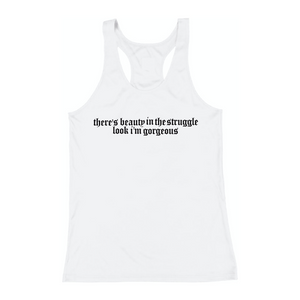 "1. ""There's Beauty in the Struggle, Look I'm Gorgeous"" Female's Racerback Tank Top"