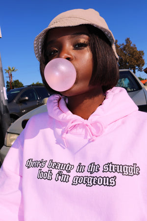 "1. ""There's Beauty in the Struggle, Look I'm Gorgeous"" Hoodie"