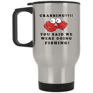 YOU SAID WE WERE GOING FISHING! SILVER STAINLESS STEEL TRAVEL MUG