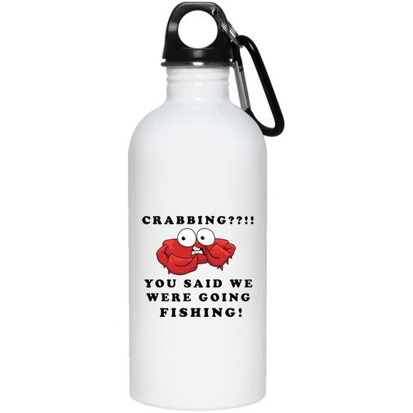 YOU SAID WE WERE GOING FISHING! FUNNY CRAB WATER BOTTLE