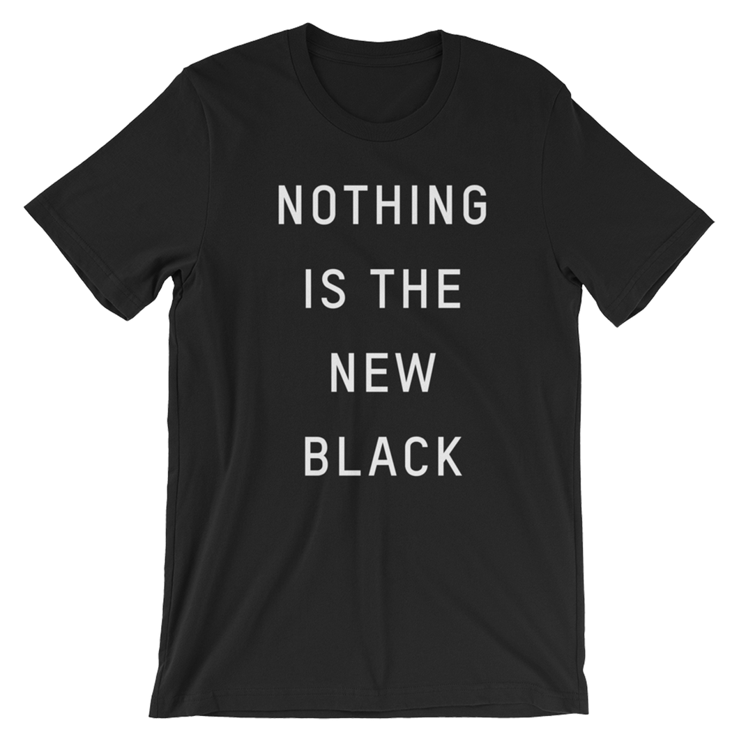 NOTHING IS THE NEW BLACK TEE