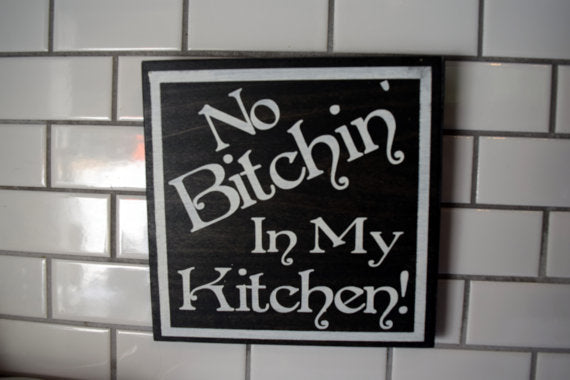 No Bitchin' in My Kitchen, cute kitchen sign
