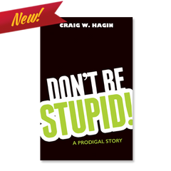 Don't Be STUPID! A Prodigal Story (New Release)