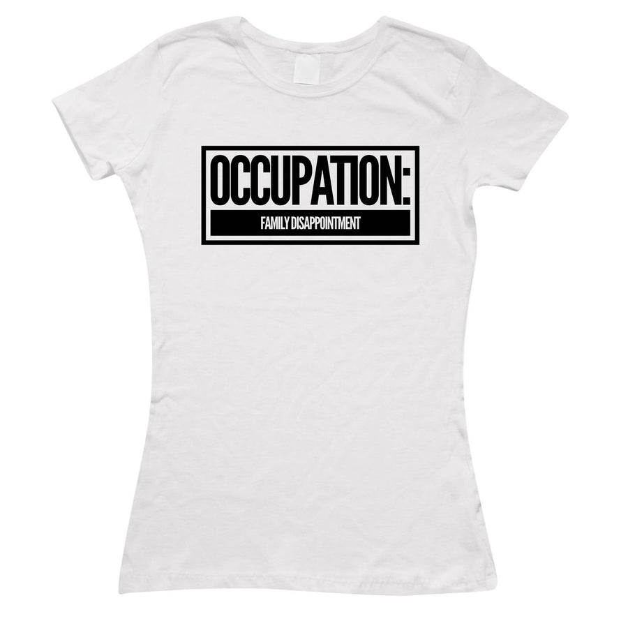 Occupation: Family Disappointment TShirt Top Gift Brother Sister Gift Rude EM186